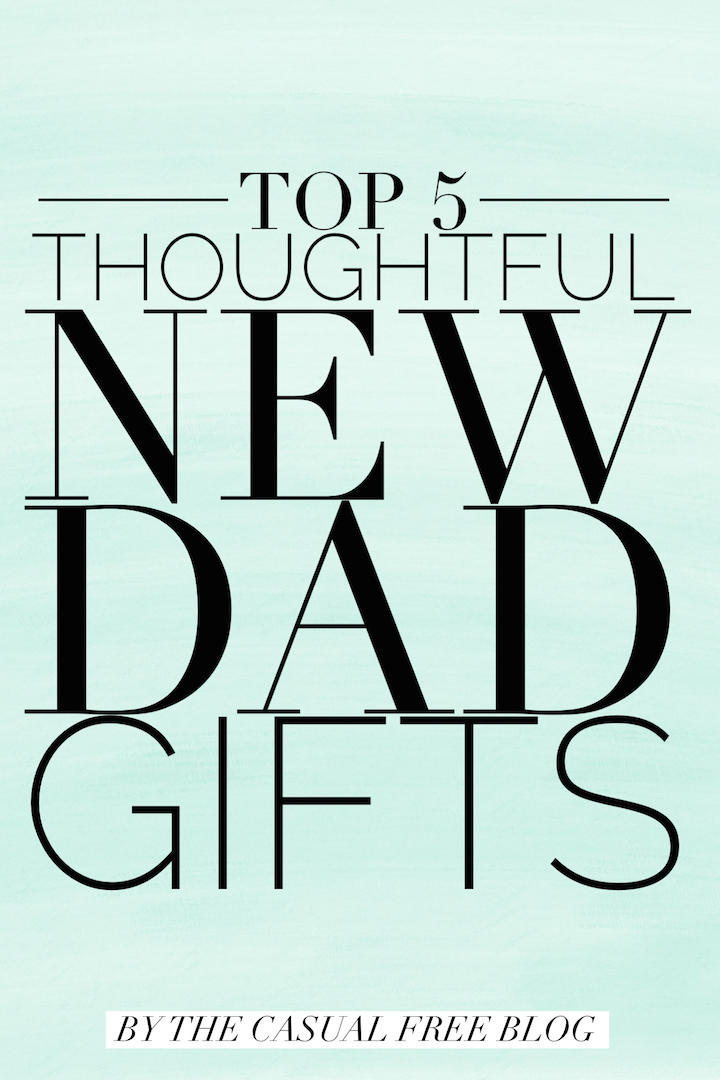 Top 5 Thoughtful New Dad Gifts on thecasualfree.com