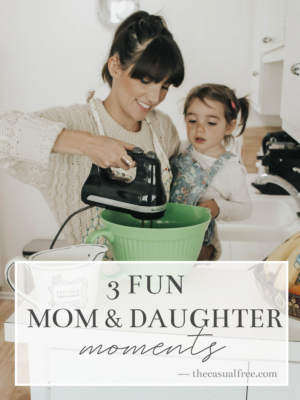 3 Fun Mom and Daughter Moments - thecasualfree.com